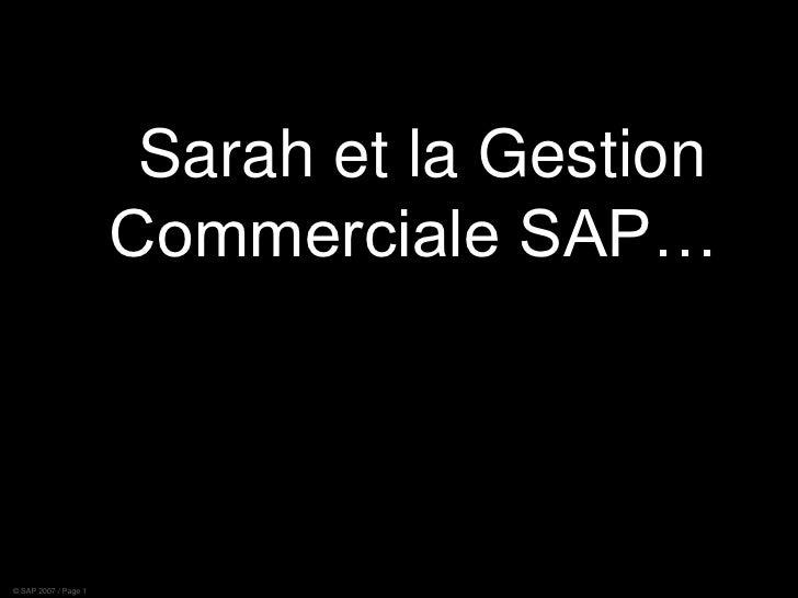 Sarah et la Gestion Commerciale SAP…<br />© SAP 2007 / Page 1<br />