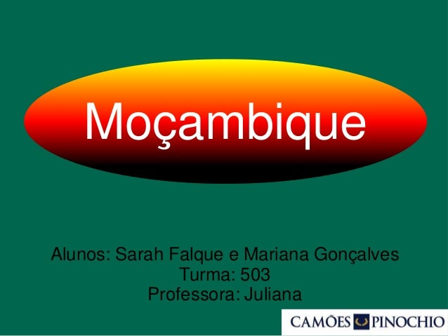 Moçambique Alunos: Sarah Falque e Mariana Gonçalves Turma: 503 Professora: Juliana