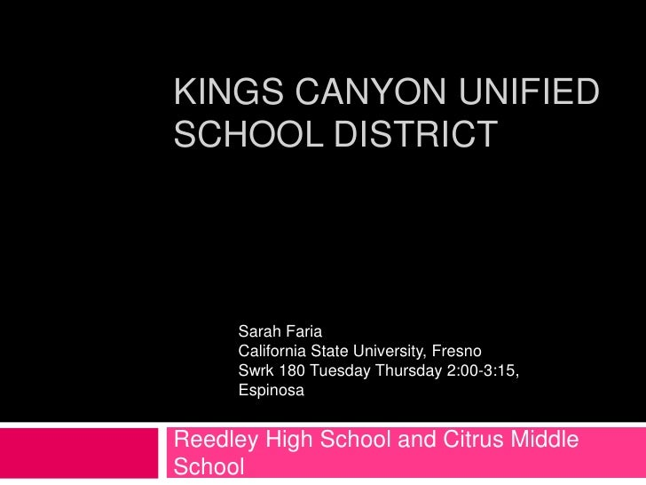 KINGS CANYON UNIFIEDSCHOOL DISTRICT     Sarah Faria     California State University, Fresno     Swrk 180 Tuesday Thursday ...