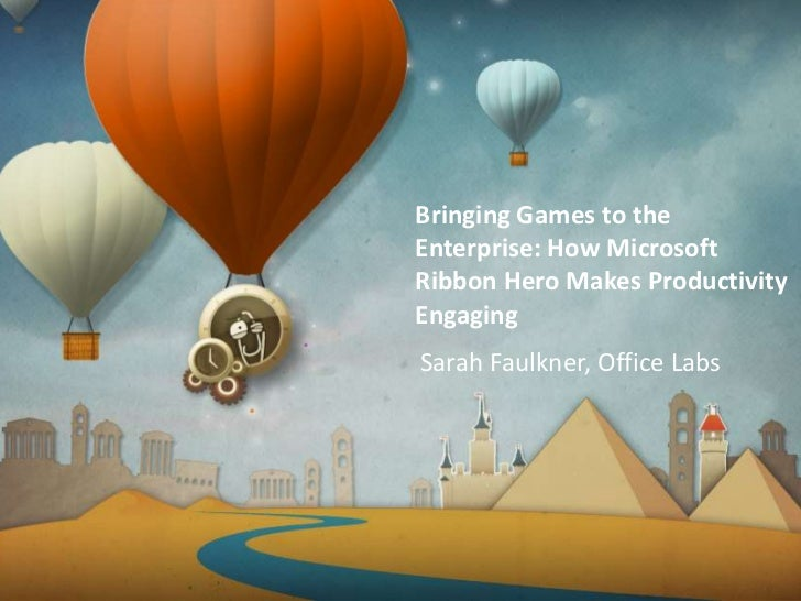 Bringing Games to the Enterprise: How Microsoft Ribbon Hero Makes Productivity Engaging<br /> Sarah Faulkner, Office Labs<...