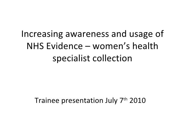 Increasing awareness and usage of NHS Evidence – women's health specialist collection Trainee presentation July 7 th  2010