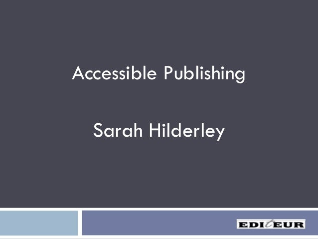 Accessibility in Ebook Publishing, with Sarah Hilderley, Independent Consultant, March 25, 2014