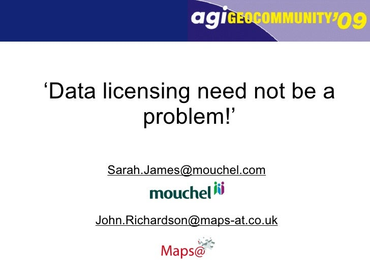 <ul><li>[email_address] </li></ul><ul><li>[email_address] </li></ul>' Data licensing need not be a problem!'