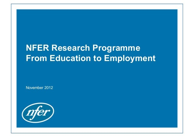 NFER Research ProgrammeFrom Education to EmploymentNovember 2012