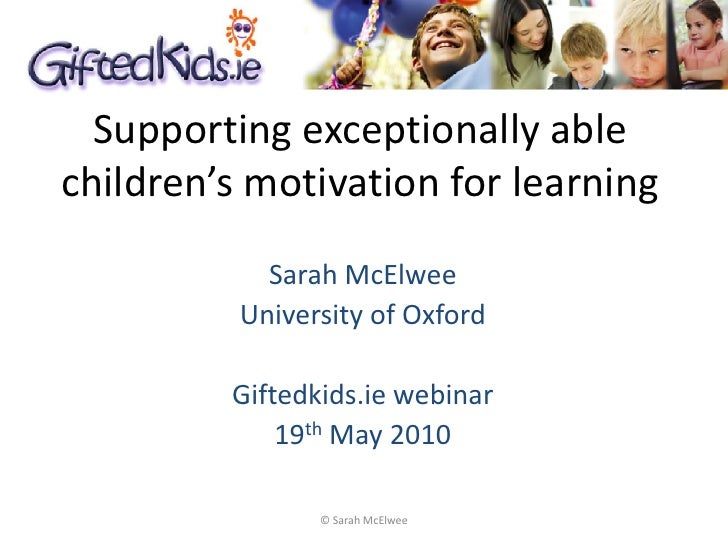 Supporting exceptionally able children's motivation for learning             Sarah McElwee           University of Oxford ...