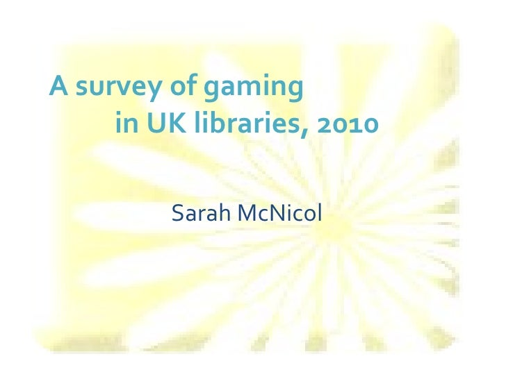 Sarah mc nicol survey of gaming in uk libraries