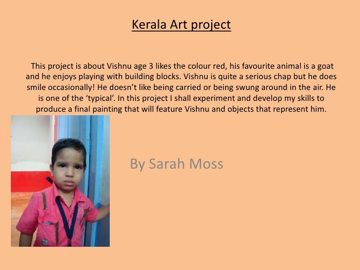 Kerala Art project  This project is about Vishnu age 3 likes the colour red, his favourite animal is a goat and he enjoys ...