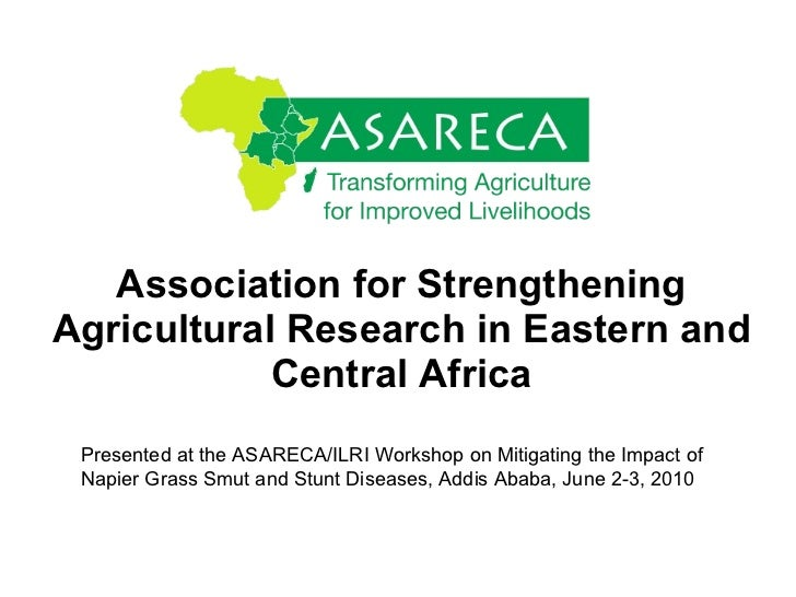 Association for Strengthening Agricultural Research in Eastern and Central Africa Presented at the ASARECA/ILRI Workshop o...