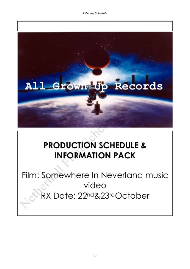 Filming Schedule  All Grown Up Records  PRODUCTION SCHEDULE & INFORMATION PACK Film: Somewhere In Neverland music video RX...