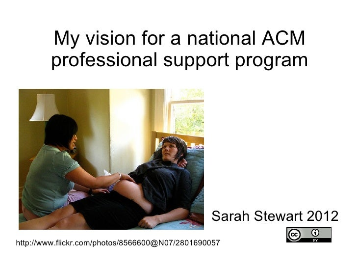 My vision for a national ACM        professional support program                                                Sarah Stew...