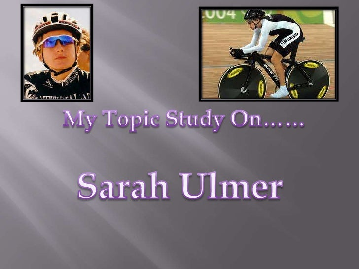 My Topic Study On……<br />Sarah Ulmer<br />