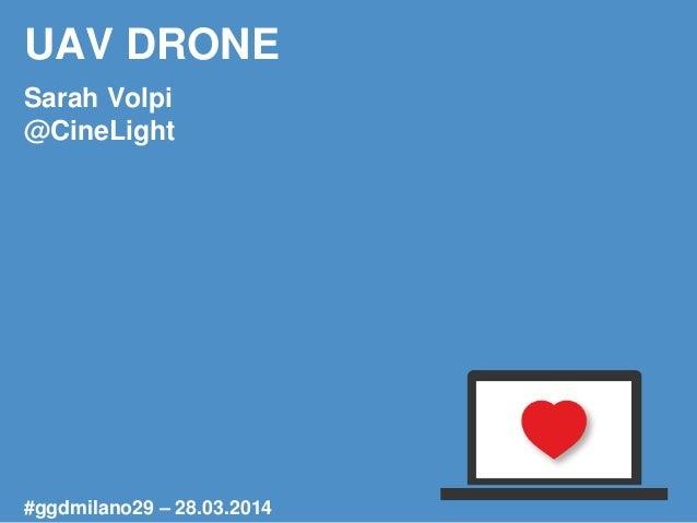 UAV DRONE Sarah Volpi @CineLight #ggdmilano29 – 28.03.2014