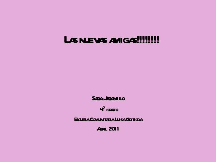 Las nuevas amigas!!!!!!!! Sara Jaramillo 4º grado Escuela Comunitaria Luisa Goiticoa Abril  2011