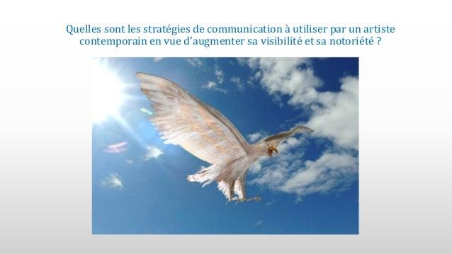 Quelles sont les stratégies de communication à utiliser par un artiste contemporain en vue d'augmenter sa visibilité et sa...