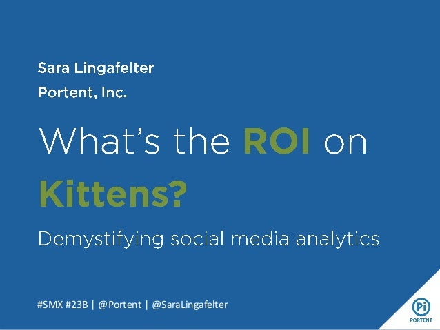 What's the ROI on Kittens?  Demystifying Social Media Analytics from SMX Social