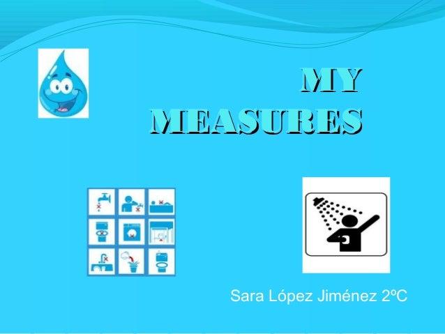 MY MEASURES  Sara López Jiménez 2ºC