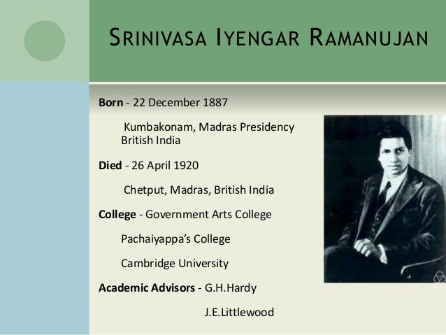 essay on srinivas ramanujam Srinivasa ramanujan thus was srinivasa ramanujan (1887-1920) introduced to the mathematical world born in south india, ramanujan was a promising student, winning academic prizes in high school.