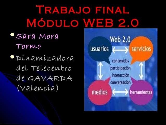 Trabajo final   Módulo WEB 2.0Sara  Mora TormoDinamizadora del Telecentro de GAVARDA (Valencia)