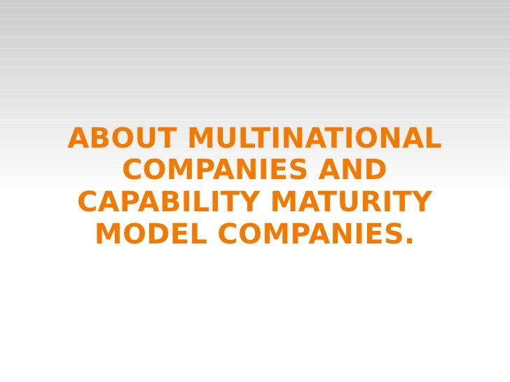 ABOUT MULTINATIONAL COMPANIES AND CAPABILITY MATURITY MODEL COMPANIES.