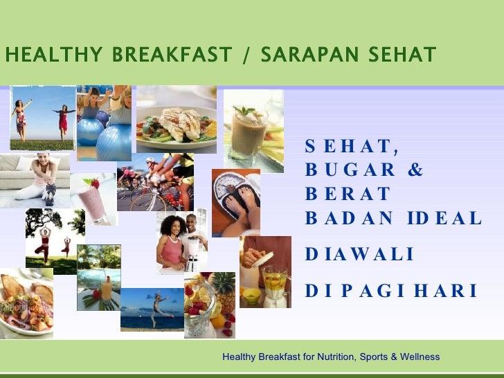 HEALTHY BREAKFAST / SARAPAN SEHAT                                      S E H A T,                                   B U G ...