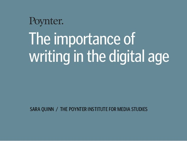 SARA QUINN / THE POYNTER INSTITUTE FOR MEDIA STUDIES The importance of writing in the digital age