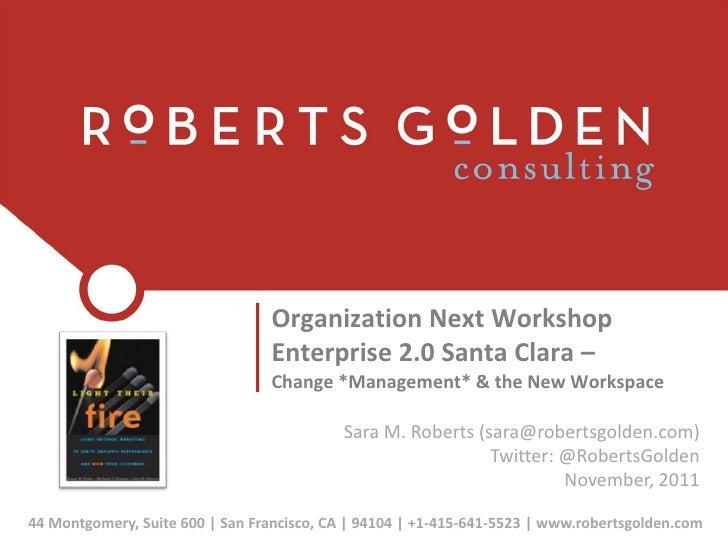 Organization Next Workshop                                 Enterprise 2.0 Santa Clara –                                 Ch...