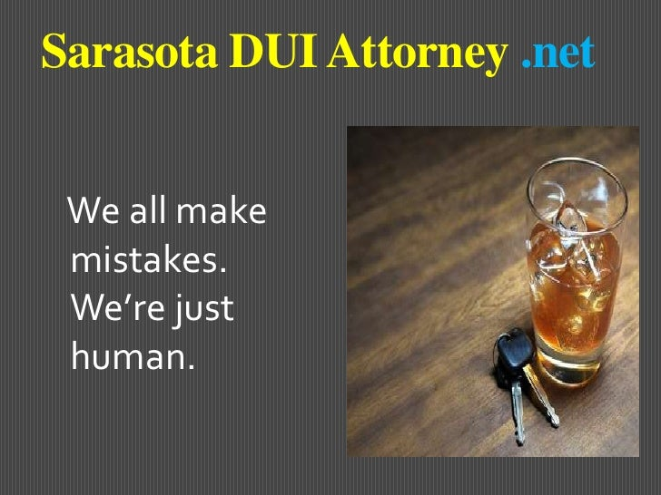 Sarasota DUI Attorney .net<br />   We all make mistakes. We're just human.<br />