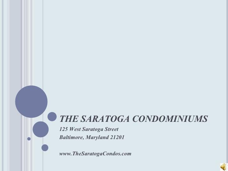 THE SARATOGA CONDOMINIUMS 125 West Saratoga Street Baltimore, Maryland 21201 www.TheSaratogaCondos.com