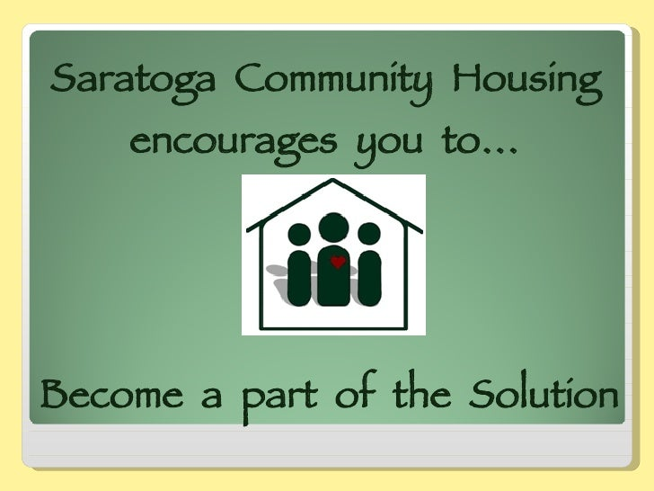 Saratoga  Community  Housing  encourages  you  to…  Become  a  part  of  the  Solution