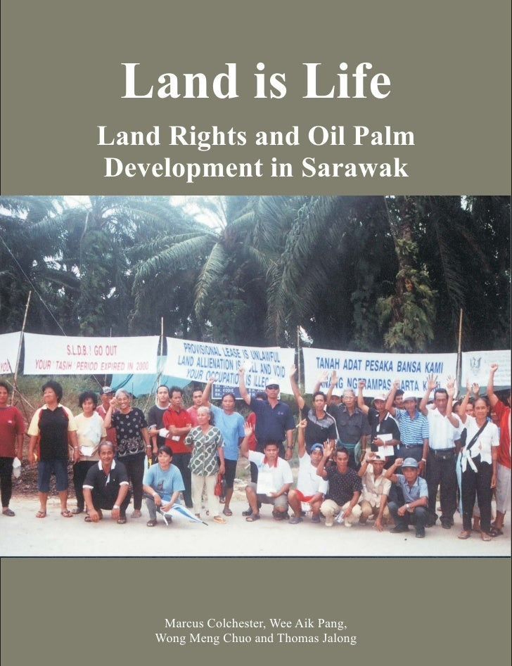 Land is Life Land Rights and Oil Palm Development in Sarawak          Marcus Colchester, Wee Aik Pang,     Wong Meng Chuo ...