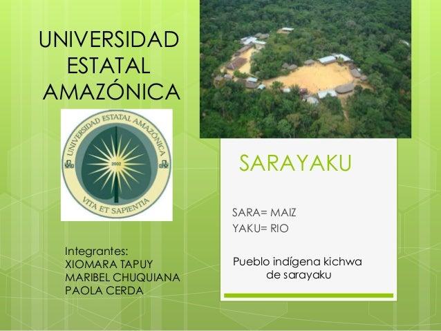 SARAYAKUSARA= MAIZYAKU= RIOUNIVERSIDADESTATALAMAZÓNICAIntegrantes:XIOMARA TAPUYMARIBEL CHUQUIANAPAOLA CERDAPueblo indígena...