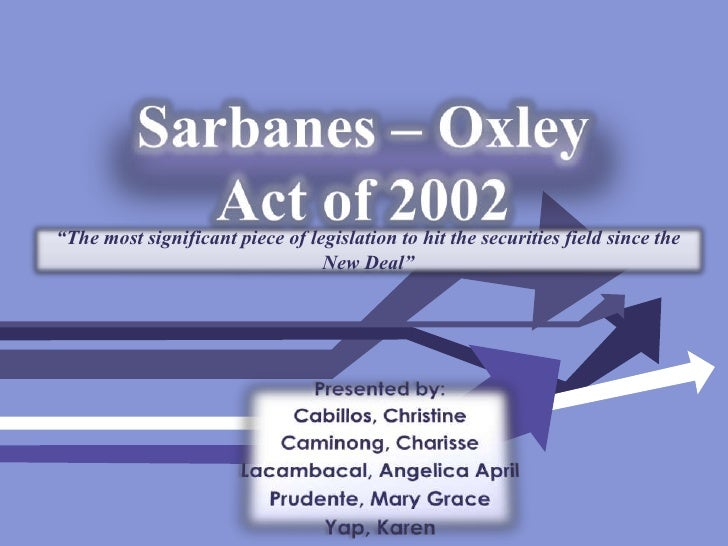 "Sarbanes – Oxley Act of 2002<br />""The most significant piece of legislation to hit the securities field since the New Dea..."