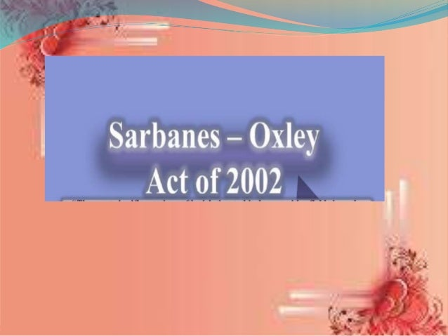 effect of the sarbanes oxley act of A collaboration between boardsource and independent sector has produced the following report on the effects of the sarbanes-oxley act on nonprofits.