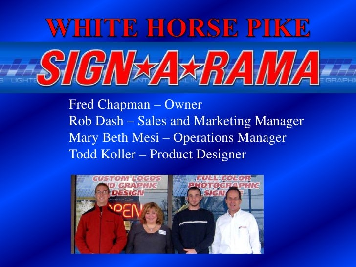 WHITE HORSE PIKE<br />Fred Chapman – Owner<br />Rob Dash – Sales and Marketing Manager<br />Mary Beth Mesi – Operations Ma...