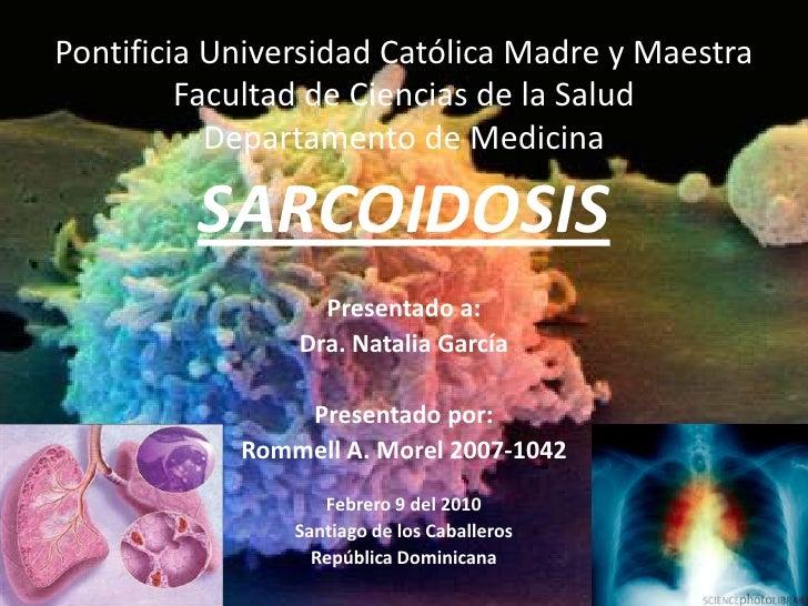 Pontificia Universidad Católica Madre y MaestraFacultad de Ciencias de la SaludDepartamento de Medicina<br />SARCOIDOSIS<b...