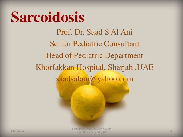 Sarcoidosis                 Prof. Dr. Saad S Al Ani               Senior Pediatric Consultant              Head of Pediatr...