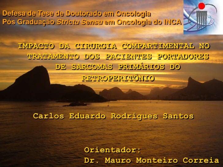 Defesa de Tese de DoutoradoemOncologia<br />PósGraduaçãoStrictuSensuemOncologia do INCA<br />IMPACTO DA CIRURGIA COMPARTIM...