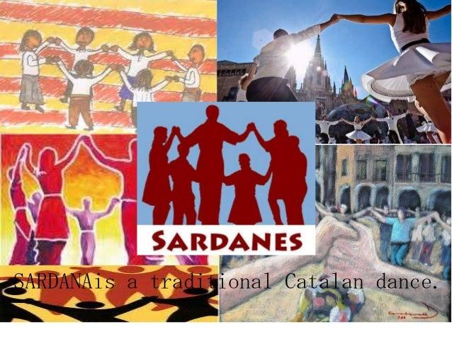 SARDANAis a traditional Catalan dance.
