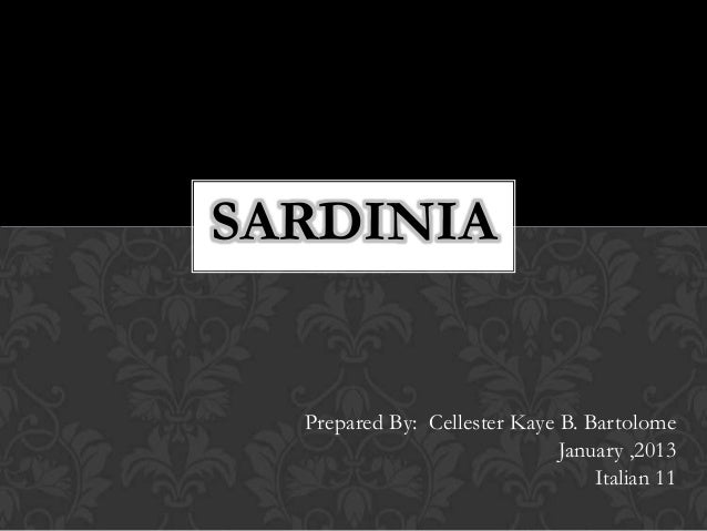SARDINIA  Prepared By: Cellester Kaye B. Bartolome                              January ,2013                             ...