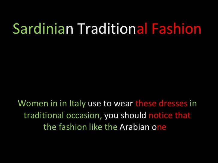 Sardinia n   Tradition al   Fashion  Women in in Italy  use to wear  these dresses  in traditional occasion,  you should  ...
