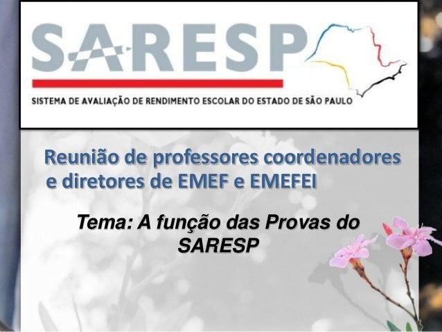 Reunião de professores coordenadorese diretores de EMEF e EMEFEITema: A função das Provas doSARESP