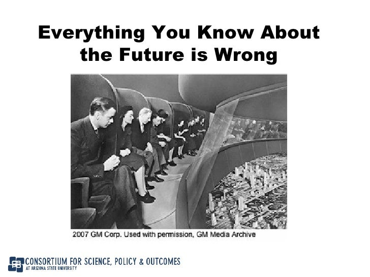 Everything You Know About the Future is Wrong