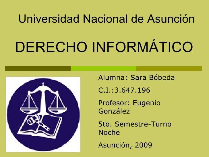 DERECHO INFORMÁTICO Alumna: Sara Bóbeda  C.I.:3.647.196 Profesor: Eugenio González 5to. Semestre-Turno Noche Asunción, 200...