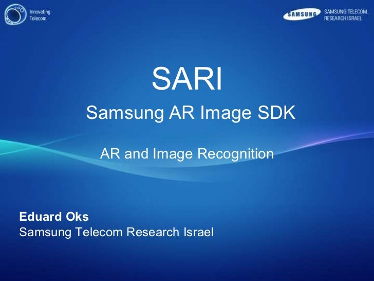 SARI   Samsung AR Image SDK AR and Image Recognition Eduard Oks Samsung Telecom Research Israel