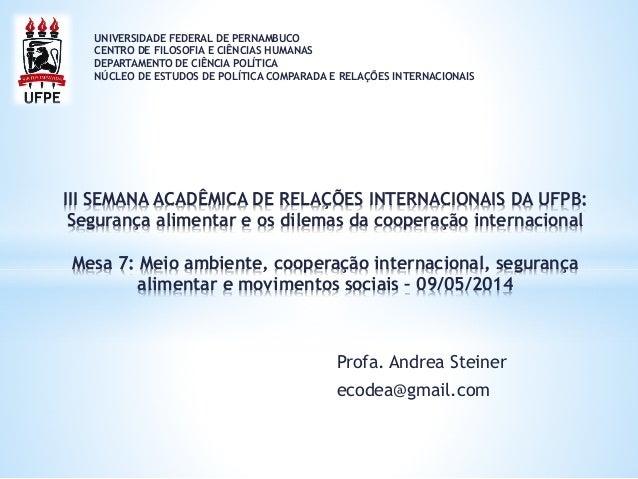 Profa. Andrea Steiner ecodea@gmail.com III SEMANA ACADÊMICA DE RELAÇÕES INTERNACIONAIS DA UFPB: Segurança alimentar e os d...