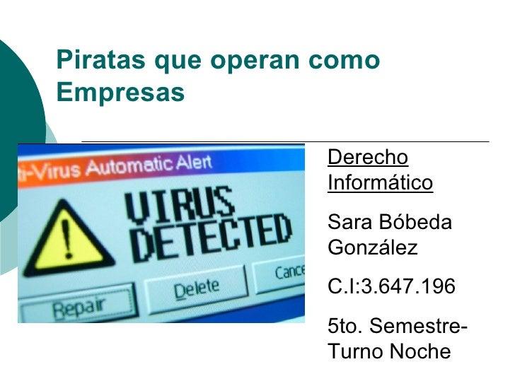 Piratas que operan como Empresas Derecho Informático Sara Bóbeda González C.I:3.647.196 5to. Semestre-Turno Noche