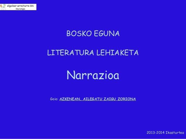 BOSKO EGUNA LITERATURA LEHIAKETA  Narrazioa Gaia: AZKENEAN, AILEGATU ZAIGU ZORIONA  2013-2014 Ikasturtea