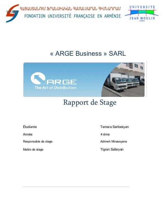 « ARGE Business » SARL Rapport de Stage Étudiante Tamara Saribekyan Année 4 éme Responsable de stage Adrineh Minassyans Ma...