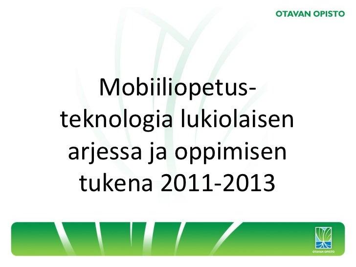 Mobiiliopetus-teknologia lukiolaisen arjessa ja oppimisen  tukena 2011-2013