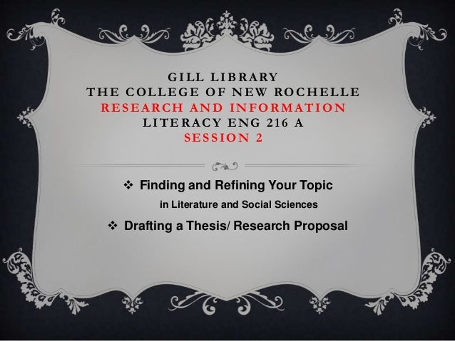 G ILL LIBR A RY THE COLLEGE OF NEW ROCHELLE RESEARCH AND INFORMATION LITERACY ENG 216 A SESSION 2   Finding and Refining ...